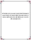 KỸ THUẬT ELISA (ENZYME-LINKED IMMUNOSORBENT ASSAY) TRONG XÁC ĐỊNH CHỦNG MYCOBACTERIA VÀ TRONG CHẨN ĐOÁN SÀNG LỌC BỆNH LAO I. NGUYÊN TẮC: Kỹ thuật ELISA