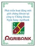 Luận văn: Phát triển hoạt động môi giới chứng khoán tại công ty Chứng khoán Ngân hàng Agribank