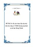 Đề tài: Tư vấn, lựa chọn, lắp ráp máy tính cho công ty TNHH thương mại dịch vụ tin học Hưng Thành
