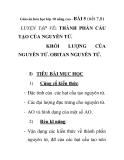 Giáo án hóa học lớp 10 nâng cao - BÀI  5 (tiết 7,8)  LUYỆN TẬP VỀ: THÀNH PHẦN CẤU TẠO CỦA NGUYÊN TỬ. KHỐI LƯỢNG CỦA  NGUYÊN TỬ. OBITAN NGUYÊN TỬ.