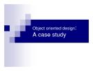 Bài giảng: Phân tích thiết kế hướng đối tượng - Object oriented design:  A case study