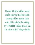 Hoàn thiện kiểm soát chất lượng kiểm toán trong kiểm toán báo cáo tài chính do công ty TNHH kiểm toán và tư vấn A&C thực hiện