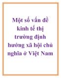 Một số vấn đề kinh tế thị trường định hướng xã hội chủ nghĩa ở Việt Nam