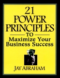21 Power Principles of  Business Builders Who Get Rich By Jay Abraham
