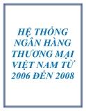 HỆ THỐNG NGÂN HÀNG THƯƠNG MẠI VIỆT NAM TỪ 2006 ĐẾN 2008