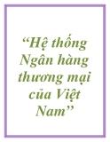 """""""Hệ thống Ngân hàng thương mại của Việt Nam"""""""