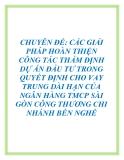 Chuyên đề: Các giải pháp hoàn thiện công tác thẩm định dự án đầu tư trong quyết định cho vay trung dài hạn của ngân hàng TMCP Sài Gòn Công thương chi nhánh Bến Nghé