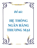 Luận văn: HỆ THỐNG NGÂN HÀNG THƯƠNG MẠI