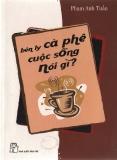 bên ly cafe cuộc sống nói gì