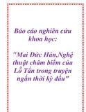 """Báo cáo nghiên cứu khoa học: """" Mai Đức Hán, Nghệ thuật châm biếm của Lỗ Tấn trong truyện ngắn thời kỳ đầu"""""""