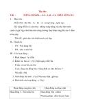 Giáo án lớp 4: Tập đọc : TIẾNG ĐÀN BA – LA – LAI – CA TRÊN SÔNG ĐÀ