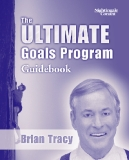 Brian Tracy's THE ULTIMATE GOALS PROGRAM How to Get Everything You Want Faster Than You Ever thought possible phần 1