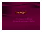 Bài giảng bệnh truyền nhiễm - Pemphigoid part 1