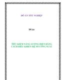 Đồ án - TIẾT KIỆM NĂNG LƯỢNG ĐIỆN BẰNG CÁCH ĐIỀU KHIỂN HỆ SỐ CÔNG SUẤT