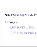 Nhập môn mạng máy tính - Chương 2: Lớp Data link (lớp liên kết dữ liệu)
