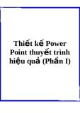 Thiết kế Power Point thuyết trình hiệu quả (Phần I)