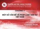 Bài giảng Pháp lý đại cương: Chương 2.  Một số vấn đề vả pháp luật dân sự Việt Nam