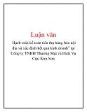 """Luận văn: Hạch toán kế toán tiêu thụ hàng hóa nội địa và xác định kết quả kinh doanh"""" tại Công ty TNHH Thương Mại và Dịch Vụ Cựu Kim Sơn"""