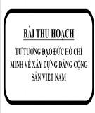 Bài thu hoạch: Tư tưởng đạo đức Hồ Chí Minh về xây dựng Đảng cộng sản Việt Nam