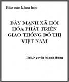 Báo cáo khoa học: Đẩy mạnh xã hội hóa phát triển giao thông đô thị Việt Nam - ThS.Nguyễn Mạnh Hùng