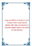 Luận văn: NHỮNG VẤN ĐỀ LÝ LUẬN VỀ KHẢ NĂNG CẠNH TRANH TRONG TIÊU THỤ SẢN PHẨM CỦA DOANH NGHIỆP TRONG NỀN KINH TẾ THỊ TRƯỜNG