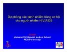Bài giảng điều trị HIV : Dự phòng các bệnh nhiễm trùng cơ hội cho người nhiễm HIV/AIDS part 1