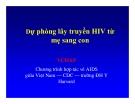 Bài giảng điều trị HIV : Dự phòng lây truyền HIV từ  mẹ sang con part 1