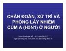 Bài giảng CHẨN ĐOÁN, XỬ TRÍ VÀ PHÒNG LÂY NHIỄM CÚM A (H5N1) Ở NGƯỜI part 1