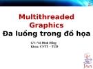 Multithreaded Graphics - Đa luồng gió trong đồ họa