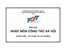 Môn học: Nhập môn công tác xã hội - CN. Phạm Thị Hà Thương