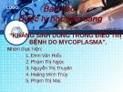 """Đề tài: """"KHÁNG SINH DÙNG TRONG ĐIỀU TRỊ BỆNH DO MYCOPLASMA""""."""