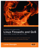 Designing and Implementing Linux Firewalls and QoS using netfilter, iproute2, NAT, and filter phần 1