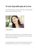 10 cách sống khiến phụ nữ trẻ hơnCác chuyên gia nói rằng, học cách tìm ra