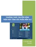 THƯỞNG THỨC TRUYỀN HÌNH TRÊN MÁY TÍNH VỚI PHẦN MỀM VLC