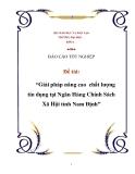 Giải pháp nâng cao  chất lượng tín dụng tại Ngân Hàng Chính Sách Xã Hội tỉnh Nam Định
