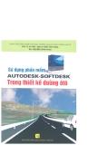 Sử dụng phần mềm AutoDesk - SoftDesk trong thiết kế đường ôtô part 1