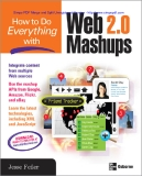 How to Do Everything with Web 2.0 Mashups phần 1