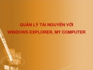 QUẢN LÝ TÀI NGUYÊN VỚI WINDOWS EXPLORER, MY COMPUTER