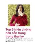 Top 6 triệu chứng nên cẩn trọng trong thai kỳ