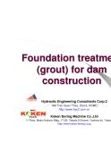 Foundation treatment Foundation treatment (grout) for dam (grout) for dam construction construction