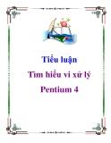 Tiểu luận: Tìm hiểu vi xử lý Pentium 4