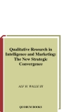 Qualitative Research in Intelligence and Marketing: The New Strategic Convergence phần 1