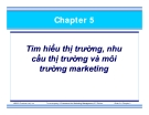 Chương 5:  Tìm hiểu thị trường - nhu cầu thị trường và môi trường Marketing