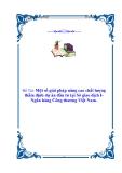 Một số giải pháp nâng cao chất lượng thẩm định dự án đầu tư tại Sở giao dịch I-Ngân hàng Công thương Việt Nam.