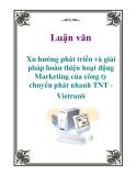 Luận văn: Xu hướng phát triển và giải pháp hoàn thiện hoạt động Marketing của công ty chuyển phát nhanh TNT - Vietrans