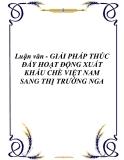 Luận văn - GIẢI PHÁP THÚC ĐẨY HOẠT ĐỘNG XUẤT KHẨU CHÈ VIỆT NAM SANG THỊ TRƯỜNG NGA
