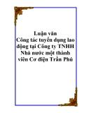 Báo cáo tốt nghiệp: Công tác tuyển dụng lao động tại Công ty TNHH Nhà nước một thành viên Cơ điện Trần Phú