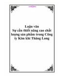 Luận văn - Sự cần thiết nâng cao chất lượng sản phẩm trong Công ty Kim khí Thăng Long