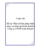 """Đề tài:""""Một số biện pháp nhằm nâng cao hiệu quả kinh doanh ở Công ty CPTM Tuấn Khanh"""""""