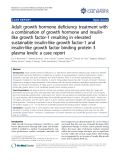 """báo cáo khoa học: """" Adult growth hormone deficiency treatment with a combination of growth hormone and insulinlike growth factor-1 resulting in elevated sustainable insulin-like growth factor-1 and insulin-like growth factor binding protein 3 plasma levels: a case report"""""""